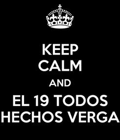 Poster: KEEP CALM AND EL 19 TODOS HECHOS VERGA