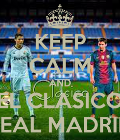Poster: KEEP CALM AND EL CLASICO REAL MADRID