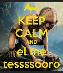 Poster: KEEP CALM AND el me tessssooro