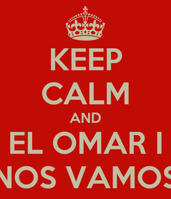 Poster: KEEP CALM AND EL OMAR I NOS VAMOS