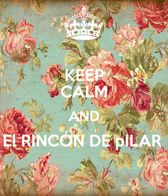 Poster: KEEP CALM AND El RINCÓN DE pILAR