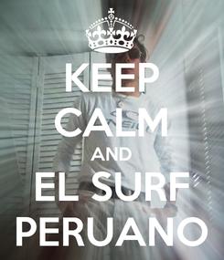 Poster: KEEP CALM AND EL SURF PERUANO