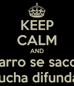 Poster: KEEP CALM AND el tarro se saco la  chucha difundan