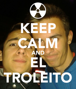 Poster: KEEP CALM AND EL TROLEITO