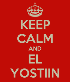 Poster: KEEP CALM AND EL YOSTIIN