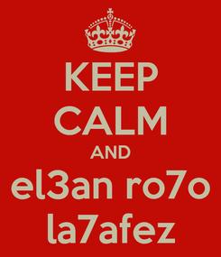 Poster: KEEP CALM AND el3an ro7o la7afez