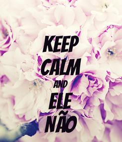 Poster: KEEP CALM AND ELE NÃO
