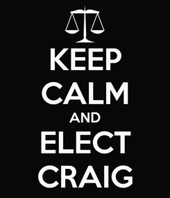 Poster: KEEP CALM AND ELECT CRAIG