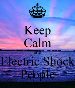 Poster: Keep Calm and Electric Shock People