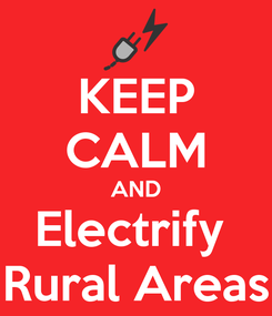 Poster: KEEP CALM AND Electrify  Rural Areas