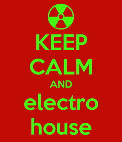 Poster: KEEP CALM AND electro house