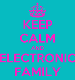 Poster: KEEP CALM AND ELECTRONIC FAMILY