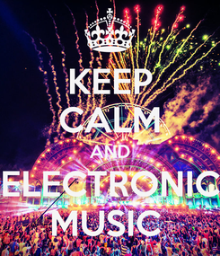 Poster: KEEP CALM AND ELECTRONIC MUSIC