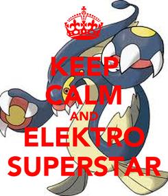 Poster: KEEP CALM AND ELEKTRO SUPERSTAR