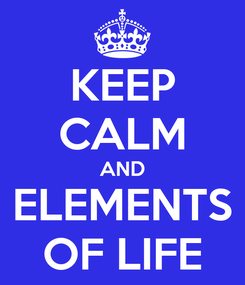 Poster: KEEP CALM AND ELEMENTS OF LIFE