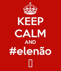 Poster: KEEP CALM AND #elenão ✌
