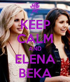 Poster: KEEP CALM AND ELENA BEKA