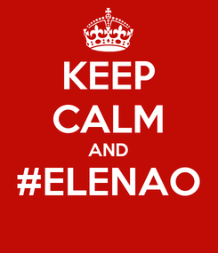 Poster: KEEP CALM AND #ELENAO