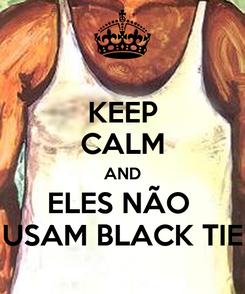 Poster: KEEP CALM AND ELES NÃO  USAM BLACK TIE
