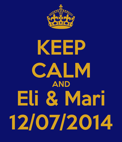 Poster: KEEP CALM AND Eli & Mari 12/07/2014