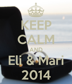 Poster: KEEP CALM AND Eli & Mari 2014