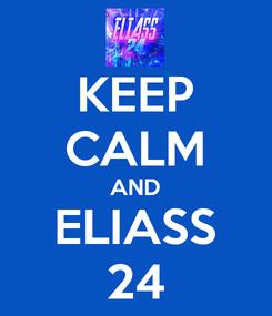 Poster: KEEP CALM AND ELIASS 24