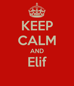 Poster: KEEP CALM AND Elif