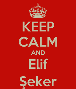 Poster: KEEP CALM AND Elif Şeker