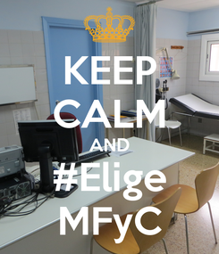 Poster: KEEP CALM AND #Elige MFyC