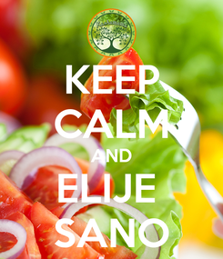 Poster: KEEP CALM AND ELIJE  SANO
