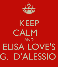 Poster: KEEP CALM    AND  ELISA LOVE'S  G.  D'ALESSIO