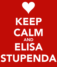 Poster: KEEP CALM AND ELISA STUPENDA