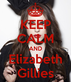 Poster: KEEP CALM AND Elizabeth Gillies