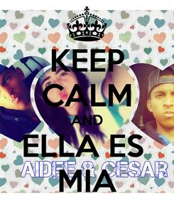 Poster: KEEP CALM AND ELLA ES  MIA
