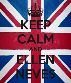 Poster: KEEP CALM AND ELLEN NEVES