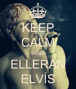 Poster: KEEP CALM AND ELLERAN ELVİS