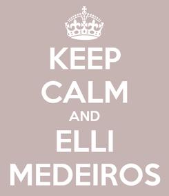 Poster: KEEP CALM AND ELLI MEDEIROS