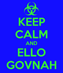 Poster: KEEP CALM AND ELLO GOVNAH