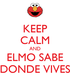Poster: KEEP CALM AND ELMO SABE DONDE VIVES