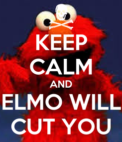 Poster: KEEP CALM AND ELMO WILL CUT YOU