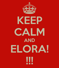 Poster: KEEP CALM AND ELORA! !!!