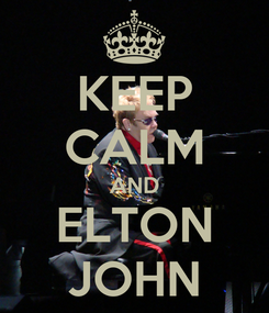 Poster: KEEP CALM AND ELTON JOHN