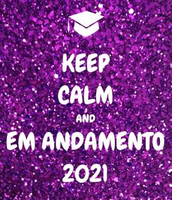 Poster: KEEP CALM AND EM ANDAMENTO 2021