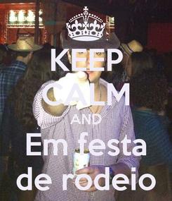 Poster: KEEP CALM AND Em festa de rodeio