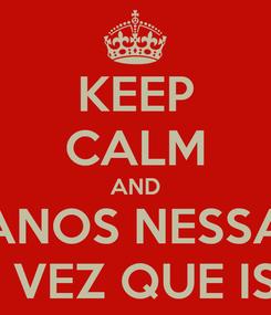 Poster: KEEP CALM AND EM TODOS ESSES ANOS NESSA INDÚSTRIA VITAL ESSA É A PRIMEIRA VEZ QUE ISSO ME ACONTECE.