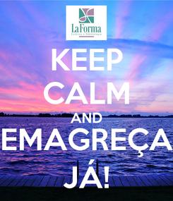 Poster: KEEP CALM AND EMAGREÇA JÁ!