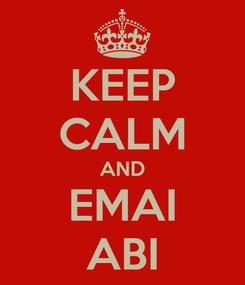 Poster: KEEP CALM AND EMAI ABI