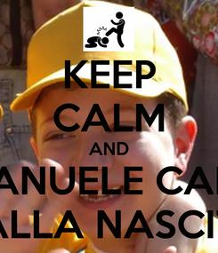 Poster: KEEP CALM AND EMANUELE CAINO DALLA NASCITA