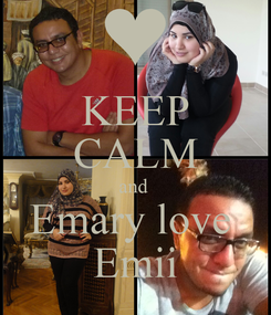 Poster: KEEP CALM and  Emary love  Emii