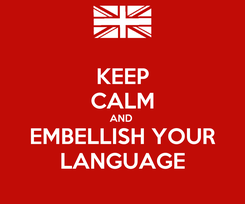 Poster: KEEP CALM AND  EMBELLISH YOUR LANGUAGE
